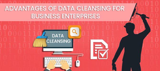 Advantages of Data Cleansing for Business Enterprises